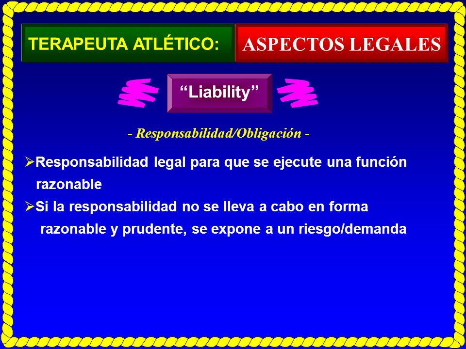TERAPEUTA ATLÉTICO: Responsabilidad legal para que se ejecute una función razonable Si la responsabilidad no se lleva a cabo en forma razonable y prud