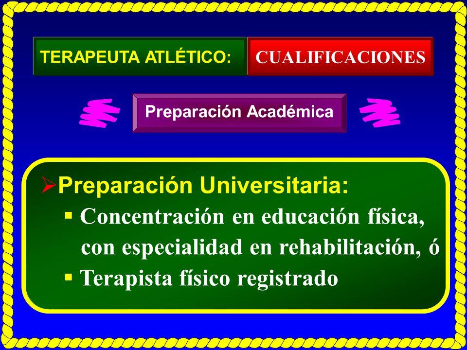 TERAPEUTA ATLÉTICO: Preparación Universitaria: Concentración en educación física, con especialidad en rehabilitación, ó Terapista físico registrado CU