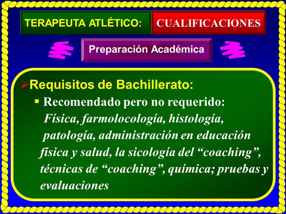 Requisitos de Bachillerato: Recomendado pero no requerido: Física, farmolocología, histología, patología, administración en educación física y salud,
