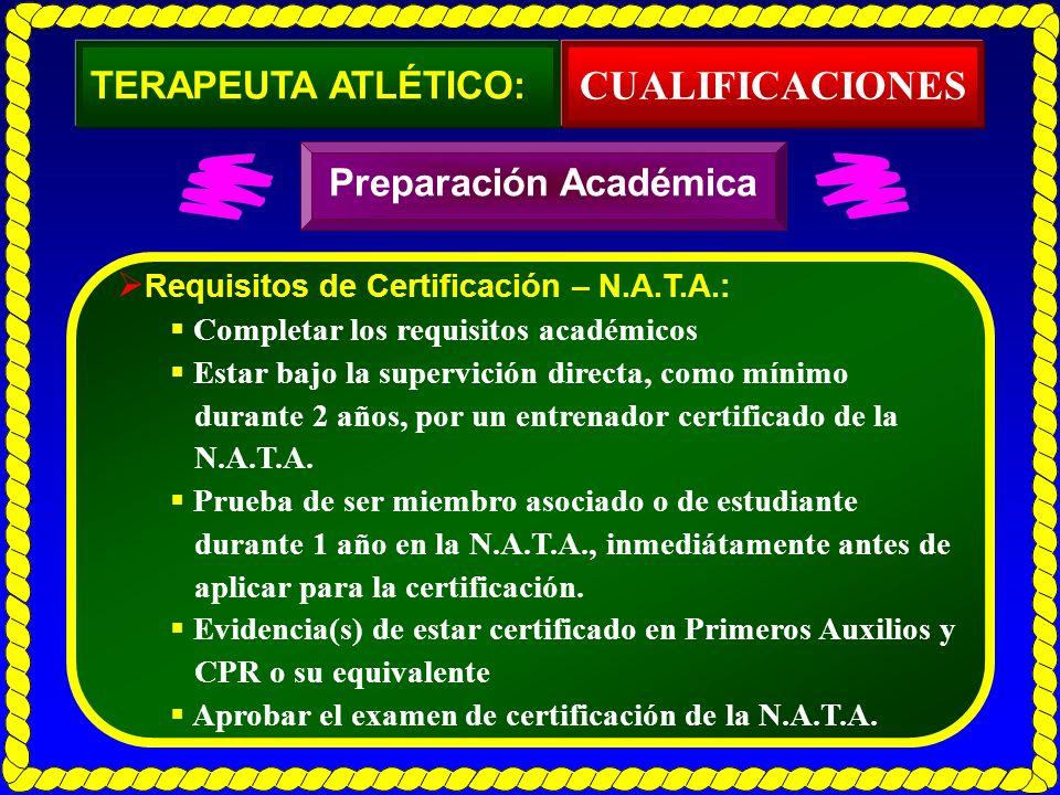 Requisitos de Certificación – N.A.T.A.: Completar los requisitos académicos Estar bajo la supervición directa, como mínimo durante 2 años, por un entr