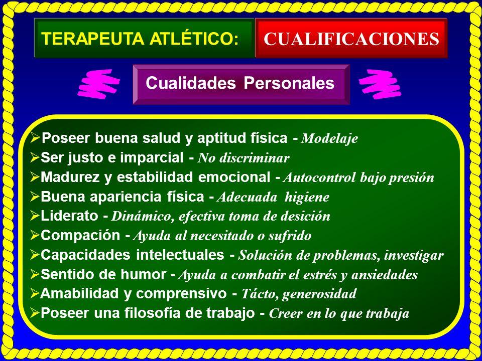 Poseer buena salud y aptitud física - Modelaje Ser justo e imparcial - No discriminar Madurez y estabilidad emocional - Autocontrol bajo presión Buena
