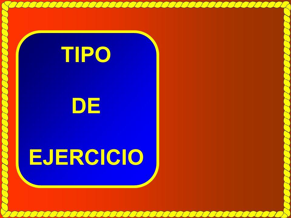 TIPO DE EJERCICIO