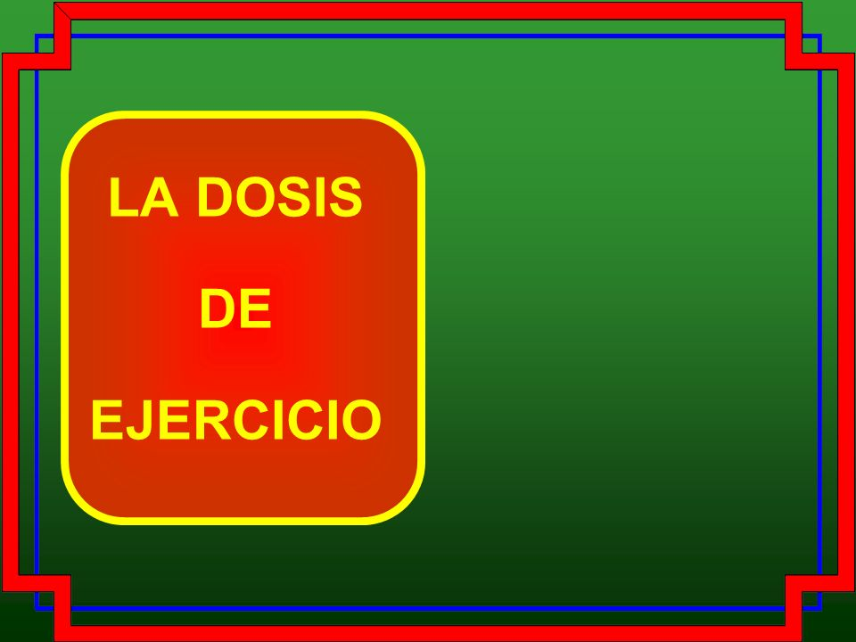 LA DOSIS DE EJERCICIO