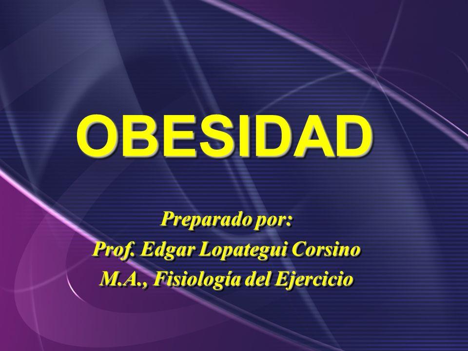 OBESIDADOBESIDAD Preparado por: Prof. Edgar Lopategui Corsino M.A., Fisiología del Ejercicio Preparado por: Prof. Edgar Lopategui Corsino M.A., Fisiol