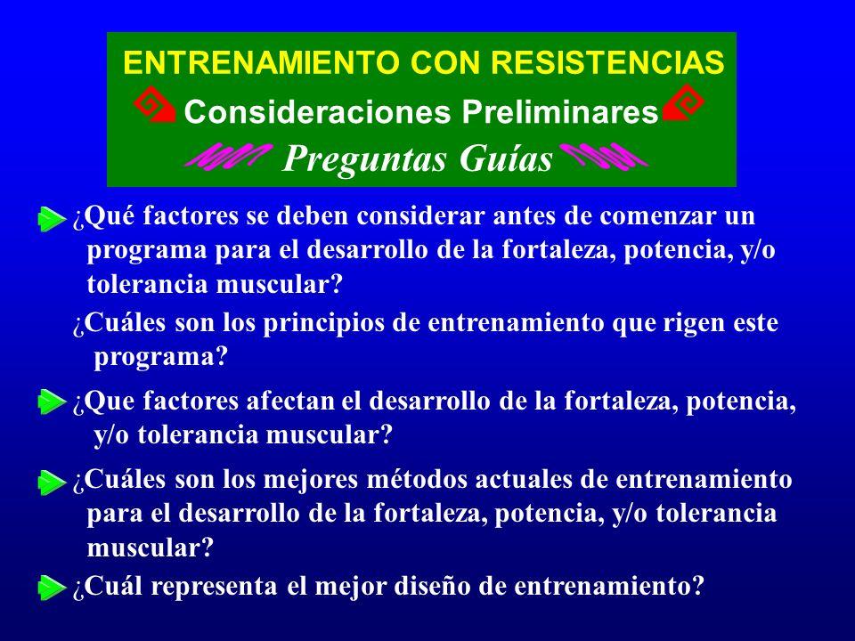 ENTRENAMIENTO CON RESISTENCIAS Preguntas Guías Consideraciones Preliminares ¿Qué factores se deben considerar antes de comenzar un programa para el de