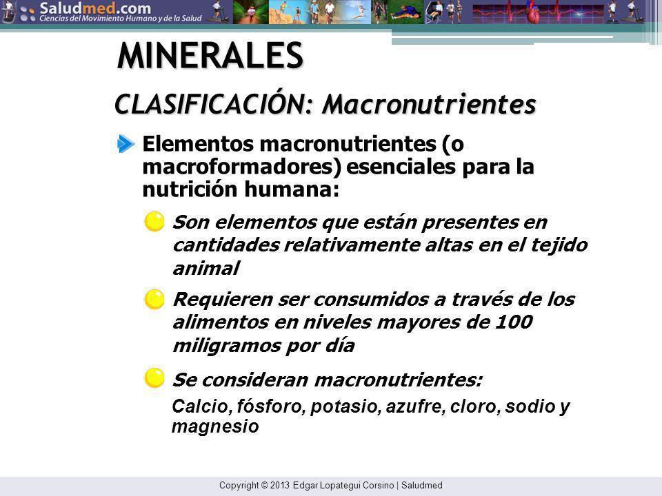 Copyright © 2013 Edgar Lopategui Corsino | Saludmed MINERALES CLASIFICACIÓN: Básica Macronutrientes (Minerales Principales) Micronutrientes u Oligoelementos (Minerales Menores)