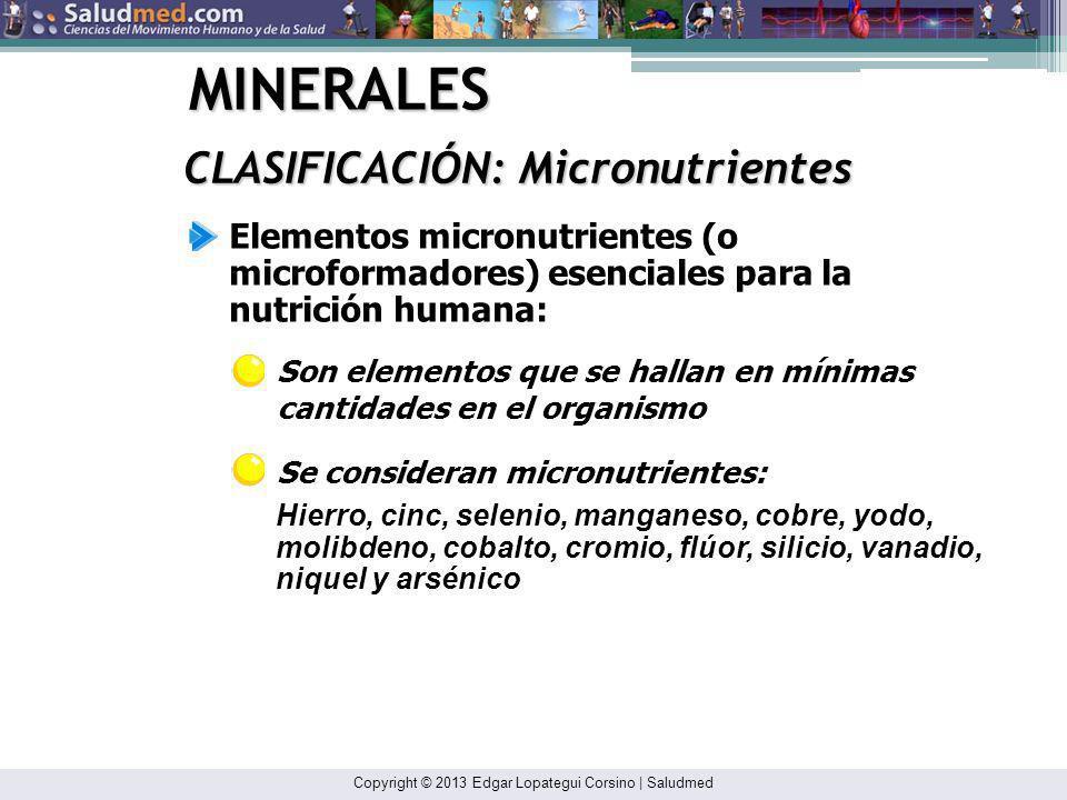 Copyright © 2013 Edgar Lopategui Corsino | Saludmed MINERALES CLASIFICACIÓN: Macronutrientes Elementos macronutrientes (o macroformadores) esenciales