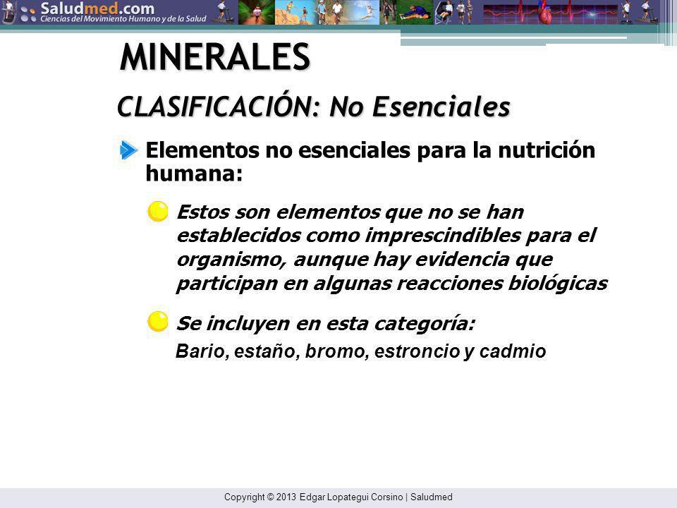 Copyright © 2013 Edgar Lopategui Corsino | Saludmed MINERALES CLASIFICACIÓN: Otra Elementos no Esenciales Elementos sin Función Metabólica