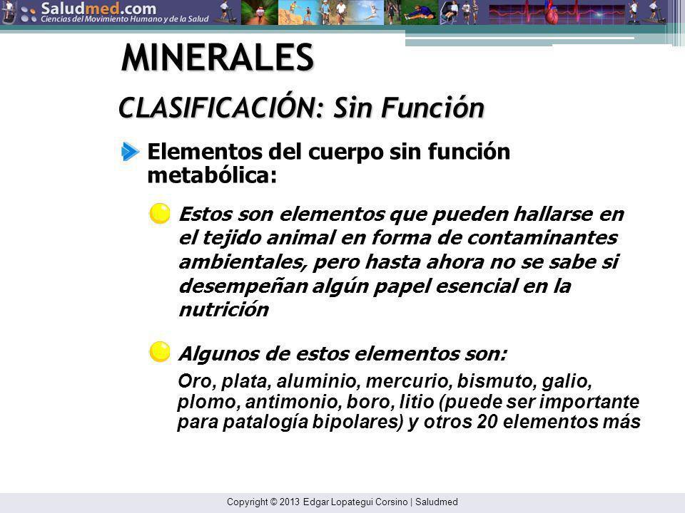 Copyright © 2013 Edgar Lopategui Corsino | Saludmed MINERALES CLASIFICACIÓN: No Esenciales Elementos no esenciales para la nutrición humana: Estos son