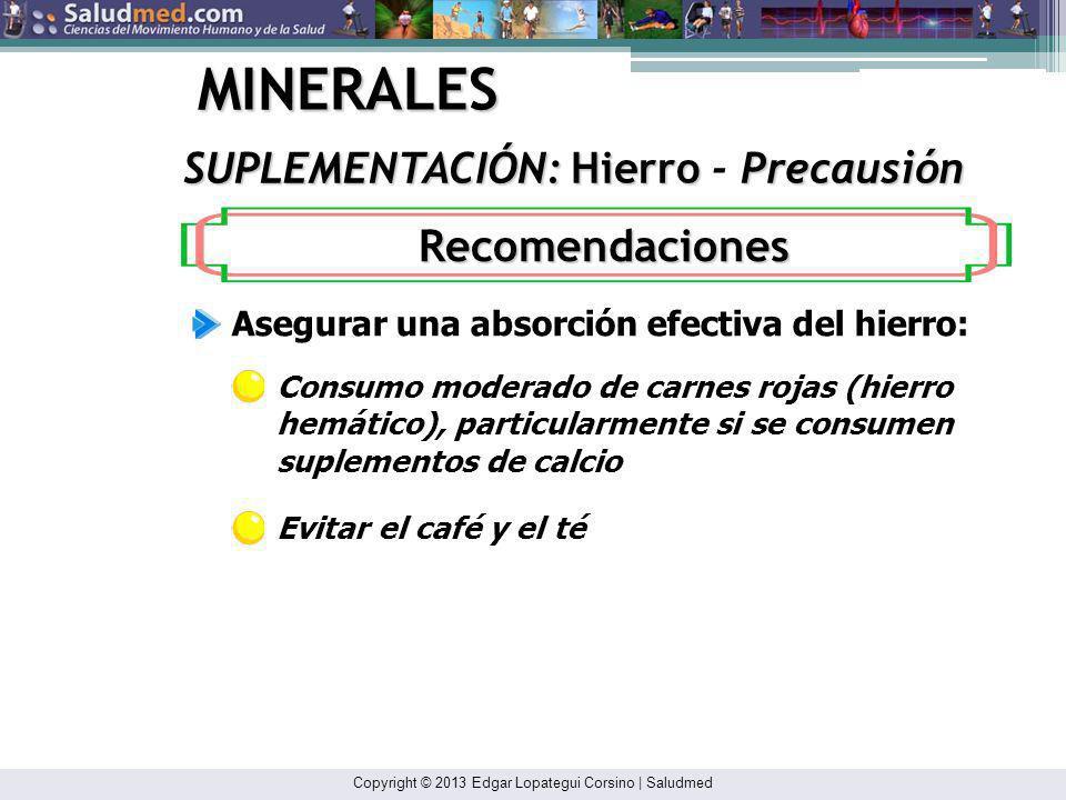 Copyright © 2013 Edgar Lopategui Corsino | Saludmed MINERALES Dosis: 10 - 15 miligramos: SUPLEMENTACIÓN: Hierro Dosis SUPLEMENTACIÓN: Hierro - Dosis E