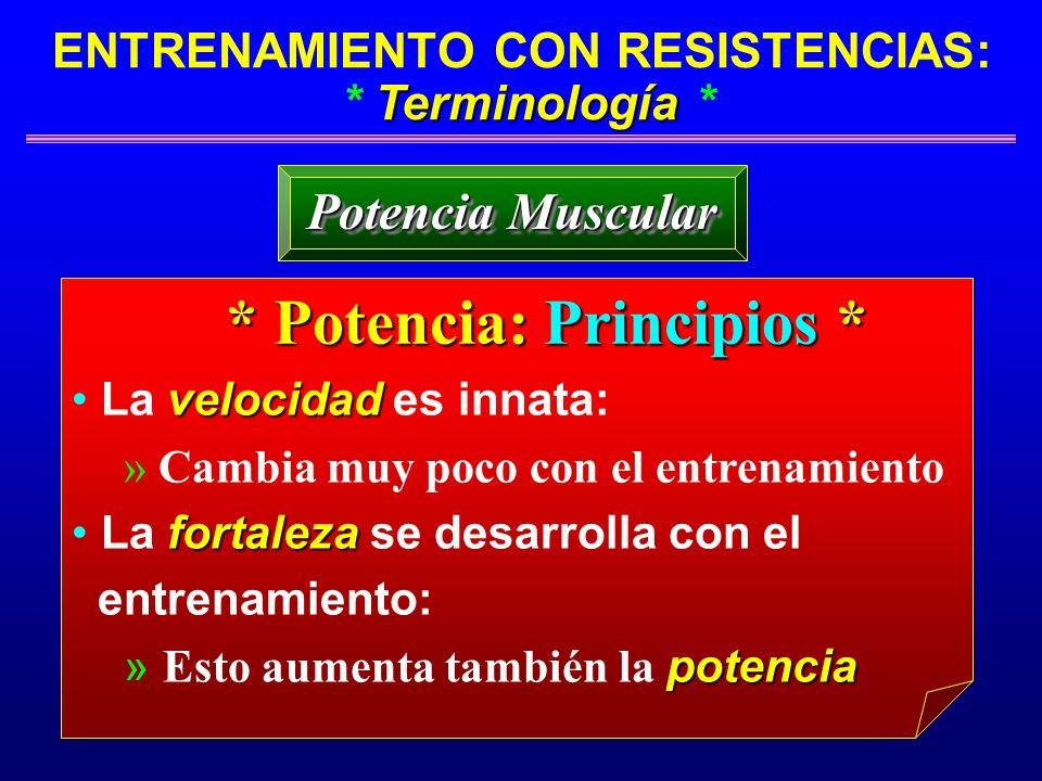 Terminología ENTRENAMIENTO CON RESISTENCIAS: * Terminología * Potencia Muscular * Potencia: Principios * velocidad La velocidad es innata: » Cambia mu