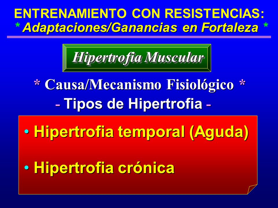 Adaptaciones/Ganancias en Fortaleza ENTRENAMIENTO CON RESISTENCIAS: * Adaptaciones/Ganancias en Fortaleza * * Causa/Mecanismo Fisiológico * * Causa/Me