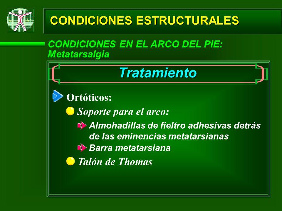 CONDICIONES ESTRUCTURALES CONDICIONES EN EL ARCO DEL PIE: Metatarsalgia Tratamiento Ortóticos: Soporte para el arco: Almohadillas de fieltro adhesivas