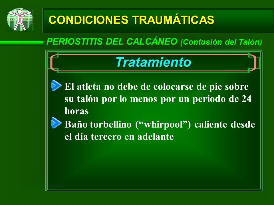 CONDICIONES TRAUMÁTICAS PERIOSTITIS DEL CALCÁNEO (Contusión del Talón) Tratamiento Baño torbellino (whirpool) caliente desde el día tercero en adelant