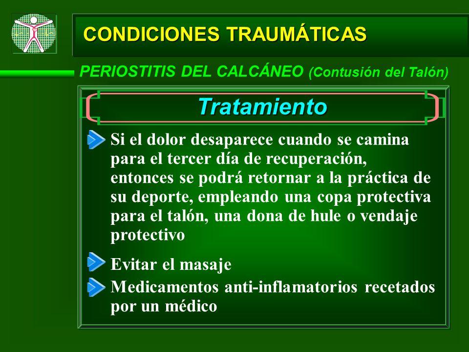 CONDICIONES TRAUMÁTICAS PERIOSTITIS DEL CALCÁNEO (Contusión del Talón) Tratamiento Si el dolor desaparece cuando se camina para el tercer día de recup