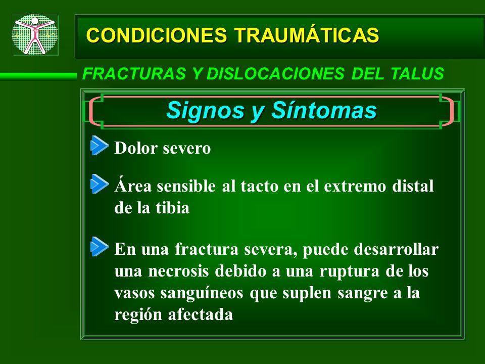 CONDICIONES TRAUMÁTICAS FRACTURAS Y DISLOCACIONES DEL TALUS Signos y Síntomas Dolor severo Área sensible al tacto en el extremo distal de la tibia En
