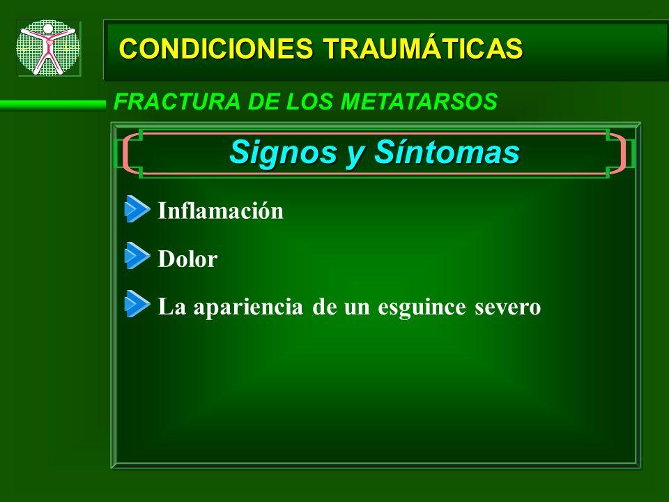 CONDICIONES TRAUMÁTICAS FRACTURA DE LOS METATARSOS Signos y Síntomas Inflamación Dolor La apariencia de un esguince severo