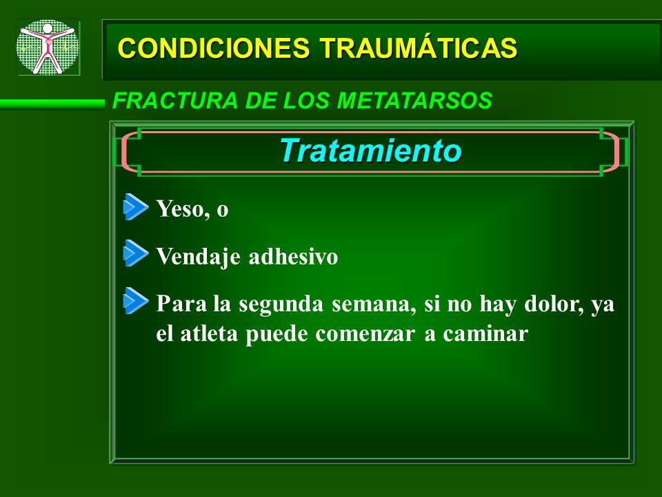 CONDICIONES TRAUMÁTICAS FRACTURA DE LOS METATARSOS Tratamiento Yeso, o Vendaje adhesivo Para la segunda semana, si no hay dolor, ya el atleta puede co