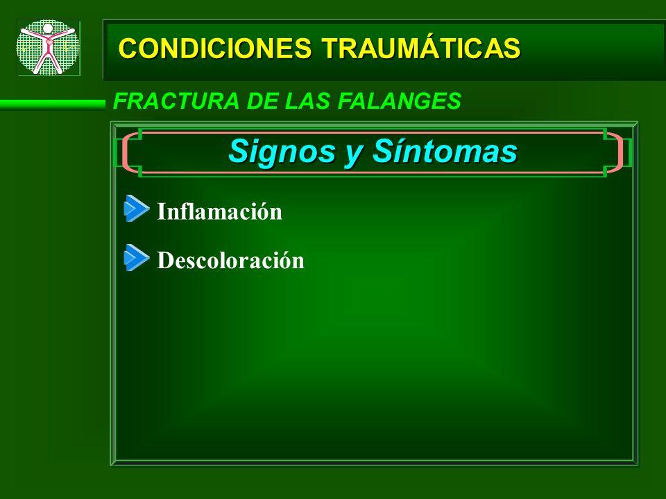CONDICIONES TRAUMÁTICAS FRACTURA DE LAS FALANGES Signos y Síntomas Inflamación Descoloración