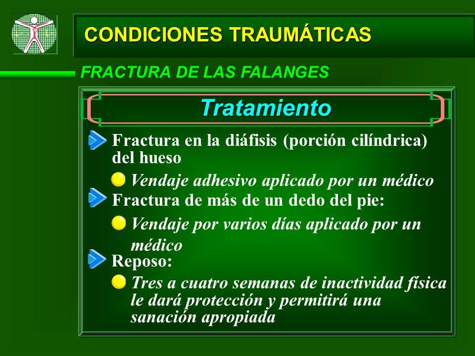 CONDICIONES TRAUMÁTICAS FRACTURA DE LAS FALANGES Tratamiento Fractura en la diáfisis (porción cilíndrica) del hueso Fractura de más de un dedo del pie
