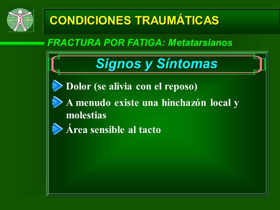 CONDICIONES TRAUMÁTICAS FRACTURA POR FATIGA: Metatarsianos Signos y Síntomas Dolor (se alivia con el reposo) A menudo existe una hinchazón local y mol
