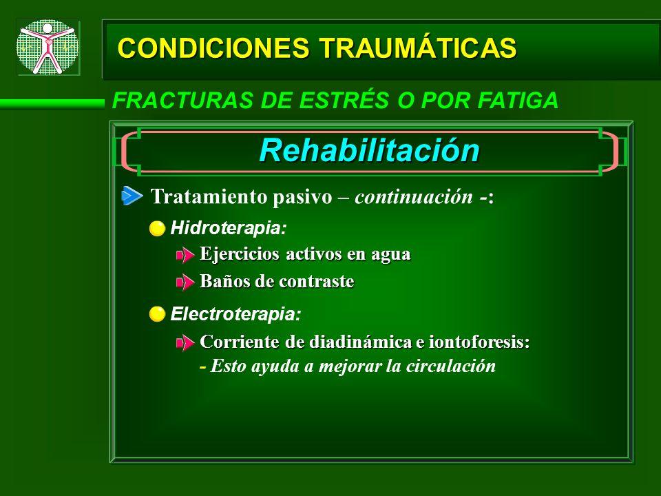 CONDICIONES TRAUMÁTICAS FRACTURAS DE ESTRÉS O POR FATIGA Rehabilitación Tratamiento pasivo – continuación -: Hidroterapia: Ejercicios activos en agua