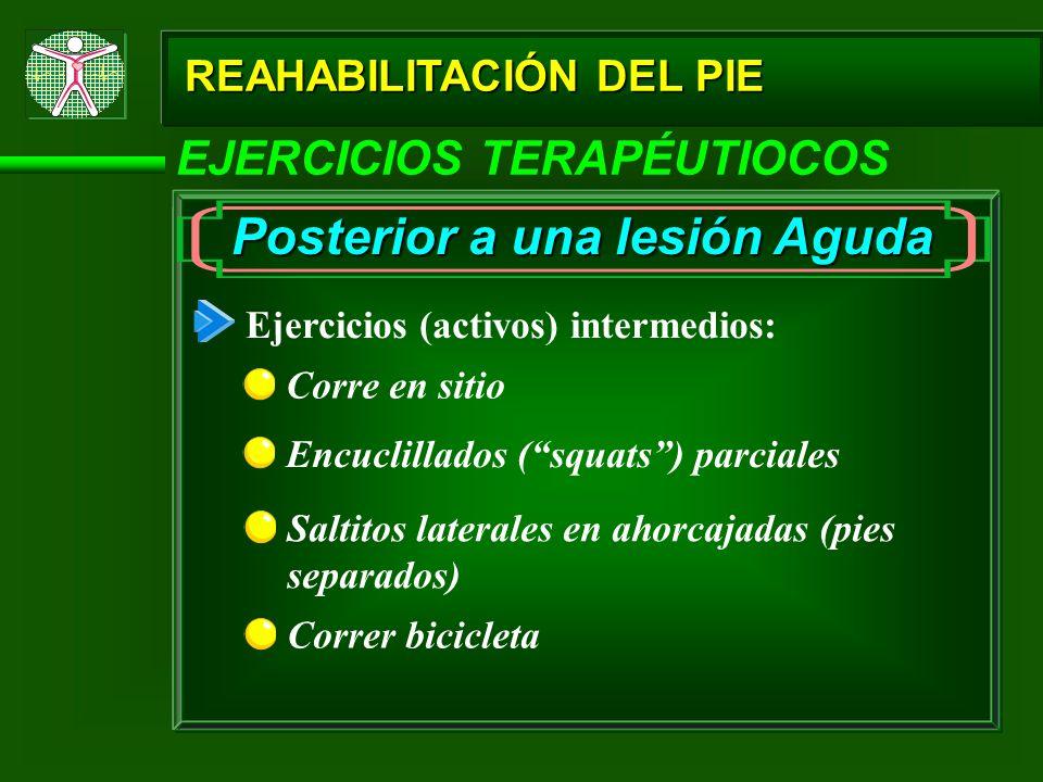 REAHABILITACIÓN DEL PIE EJERCICIOS TERAPÉUTIOCOS Posterior a una lesión Aguda Ejercicios (activos) intermedios: Corre en sitio Encuclillados (squats)