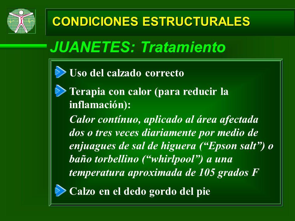 CONDICIONES ESTRUCTURALES JUANETES: Tratamiento Uso del calzado correcto Terapia con calor (para reducir la inflamación): Calzo en el dedo gordo del p