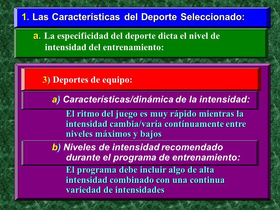 1. Las Características del Deporte Seleccionado: a. a. La especificidad del deporte dicta el nivel de intensidad del entrenamiento: 3) Deportes de equ