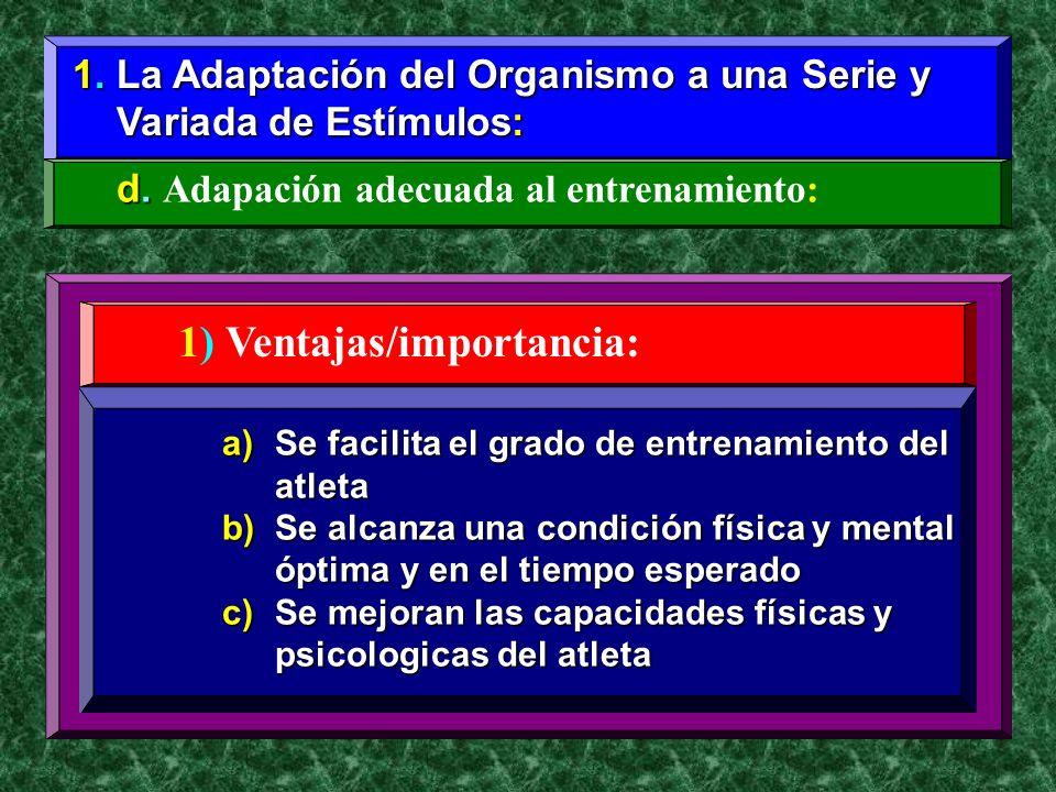 1. La Adaptación del Organismo a una Serie y Variada de Estímulos: Variada de Estímulos: d. d. Adapación adecuada al entrenamiento: 1) Ventajas/import