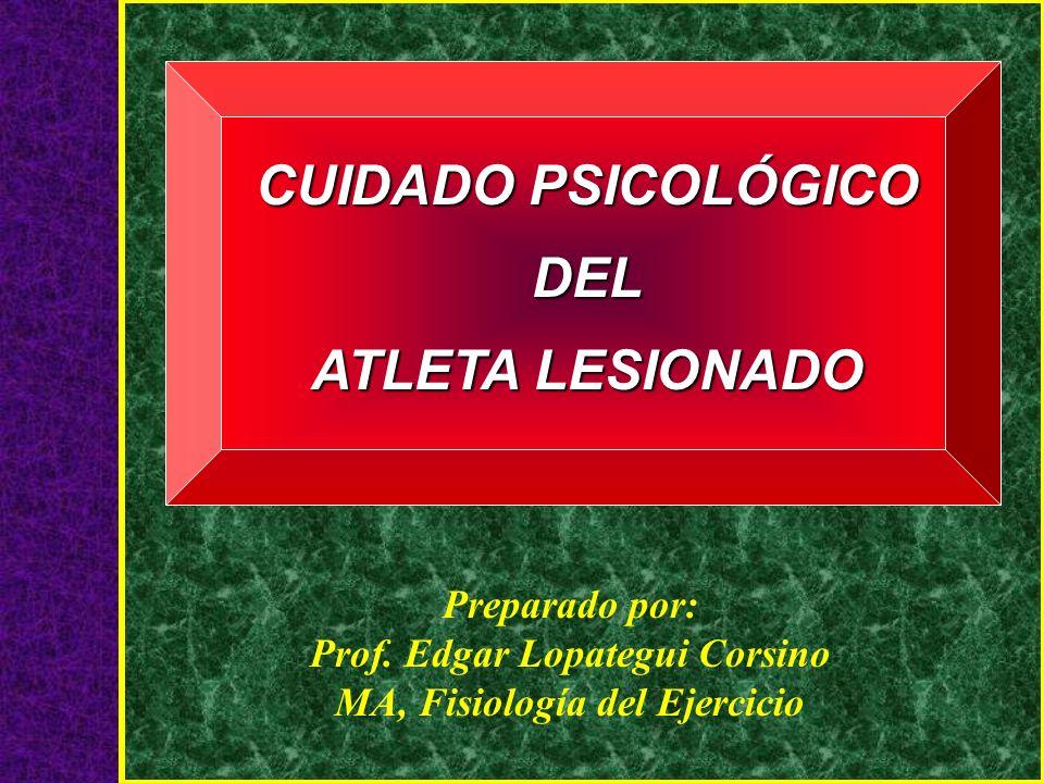 CUIDADO PSICOLÓGICO DEL ATLETA LESIONADO Preparado por: Prof. Edgar Lopategui Corsino MA, Fisiología del Ejercicio
