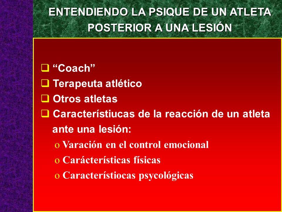 Coach Terapeuta atlético Otros atletas Característiucas de la reacción de un atleta ante una lesión: o Varación en el control emocional o Carácterísti