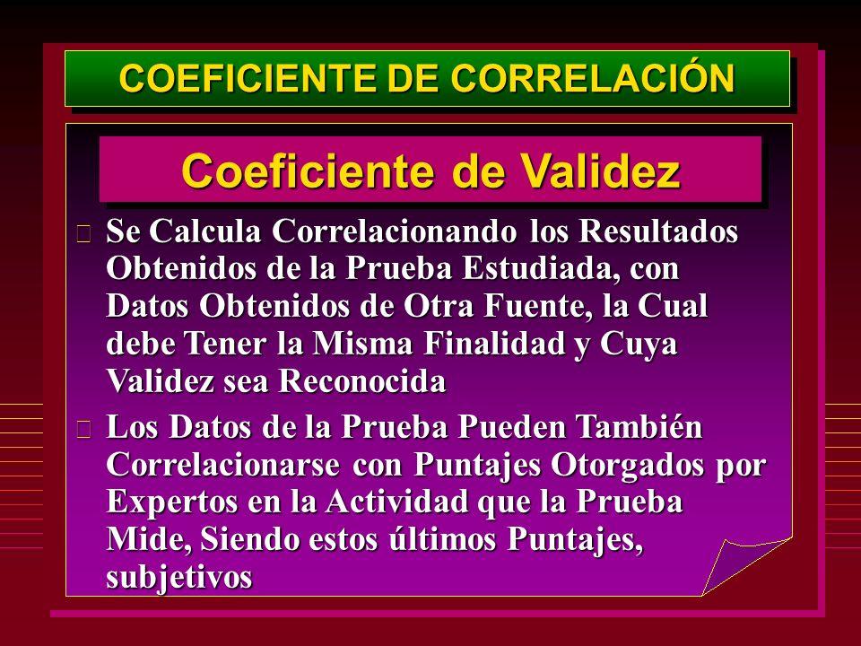 COEFICIENTE DE CORRELACIÓN Coeficiente de Validez  Se Calcula Correlacionando los Resultados Obtenidos de la Prueba Estudiada, con Datos Obtenidos de