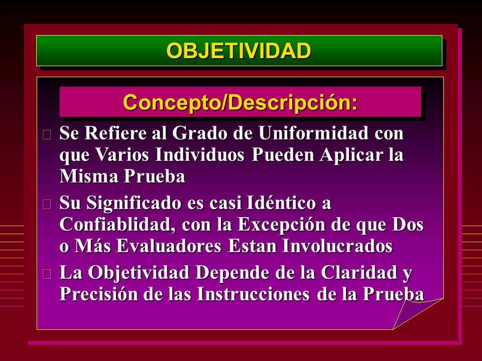 OBJETIVIDADOBJETIVIDAD Concepto/Descripción:Concepto/Descripción: Se Refiere al Grado de Uniformidad con que Varios Individuos Pueden Aplicar la Misma