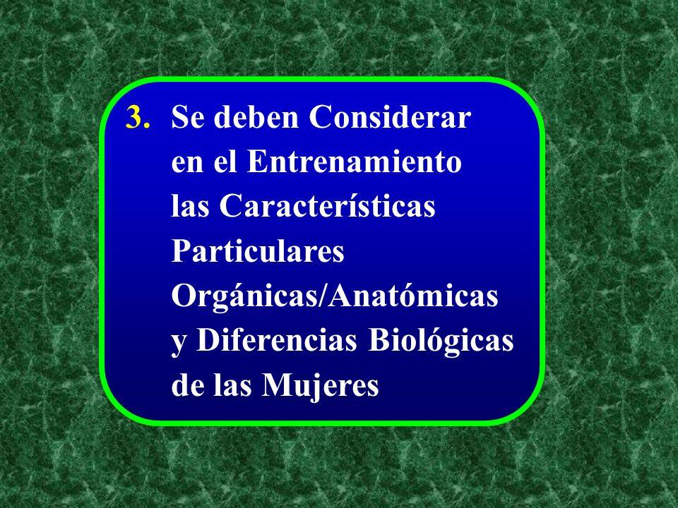 Se deben Considerar en el Entrenamiento las Características Particulares Orgánicas/Anatómicas y Diferencias Biológicas de las Mujeres 3.