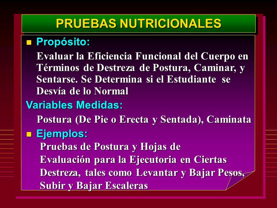 PRUEBAS NUTRICIONALES Propósito: Propósito: Evaluar la Eficiencia Funcional del Cuerpo en Términos de Destreza de Postura, Caminar, y Sentarse. Se Det
