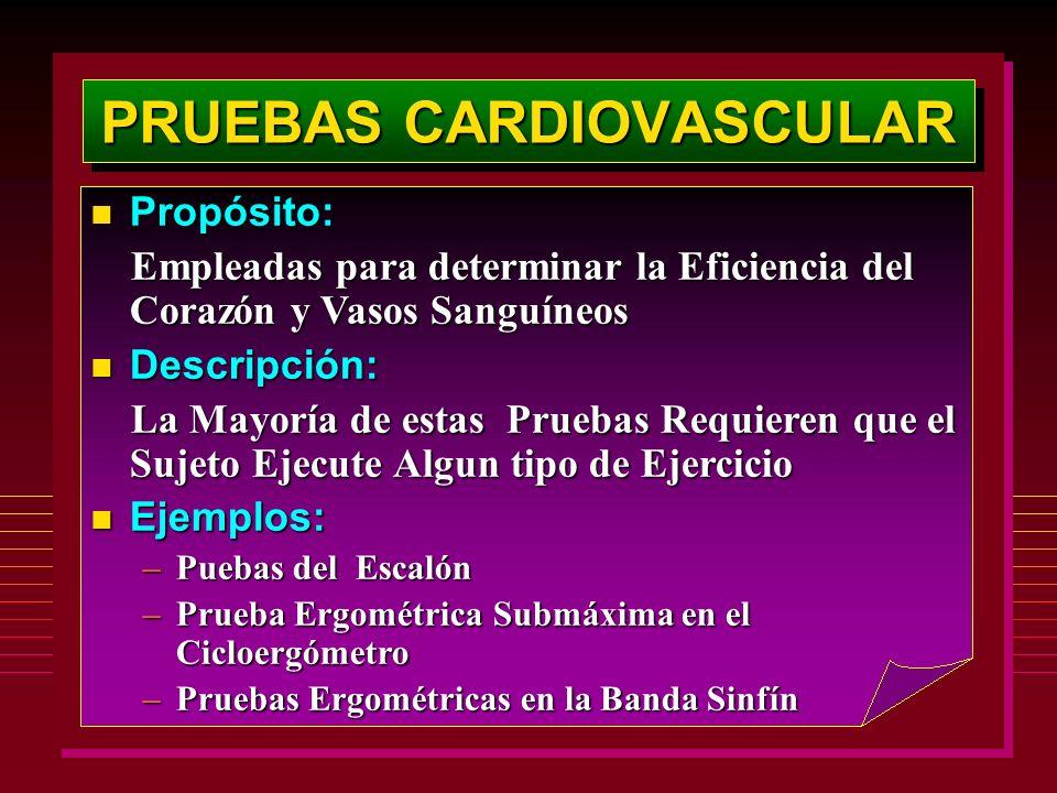PRUEBAS CARDIOVASCULAR Propósito: Propósito: Empleadas para determinar la Eficiencia del Corazón y Vasos Sanguíneos Empleadas para determinar la Efici