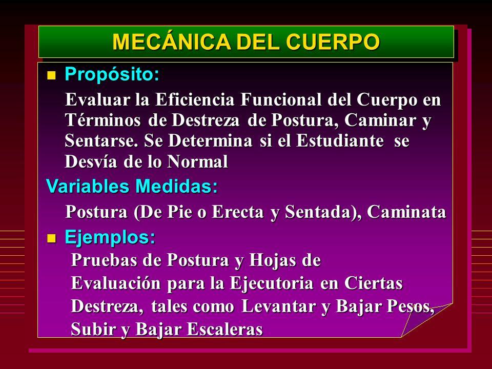 MECÁNICA DEL CUERPO Propósito: Propósito: Evaluar la Eficiencia Funcional del Cuerpo en Términos de Destreza de Postura, Caminar y Sentarse. Se Determ