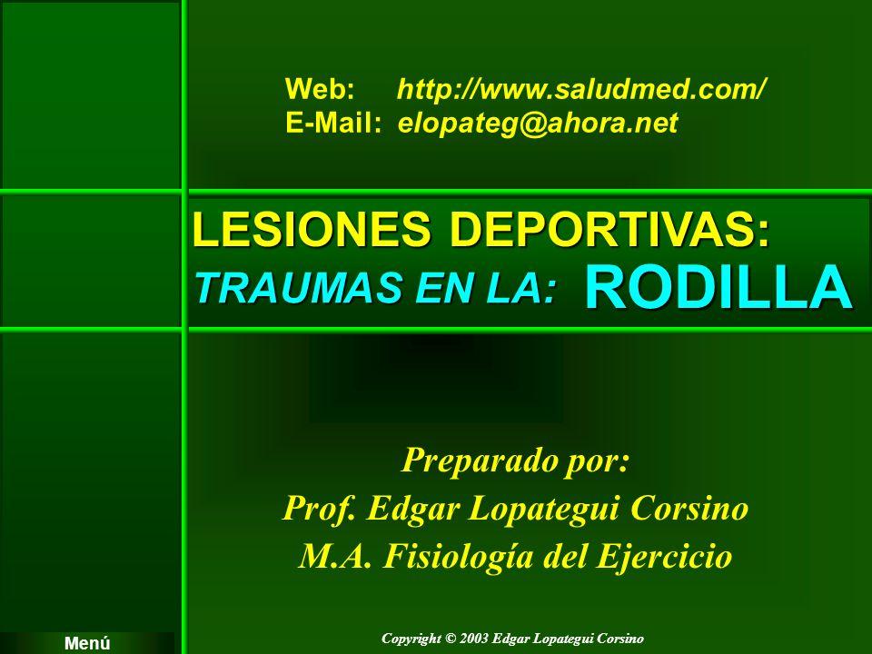 Copyright © 2003 Edgar Lopategui Corsino LESIONES DEPORTIVAS: TRAUMAS EN LA: Menú Preparado por: Prof. Edgar Lopategui Corsino M.A. Fisiología del Eje