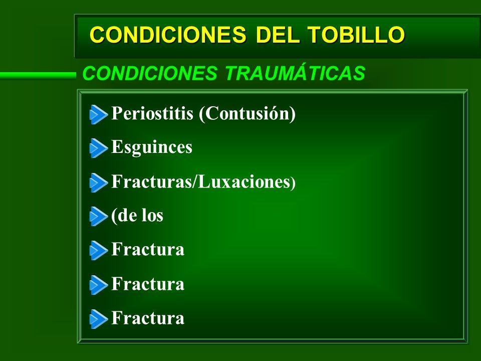 CONDICIONES TRAUMÁTICAS Periostitis (Contusión) Esguinces Fracturas/Luxaciones ) (de los Fractura CONDICIONES DEL TOBILLO
