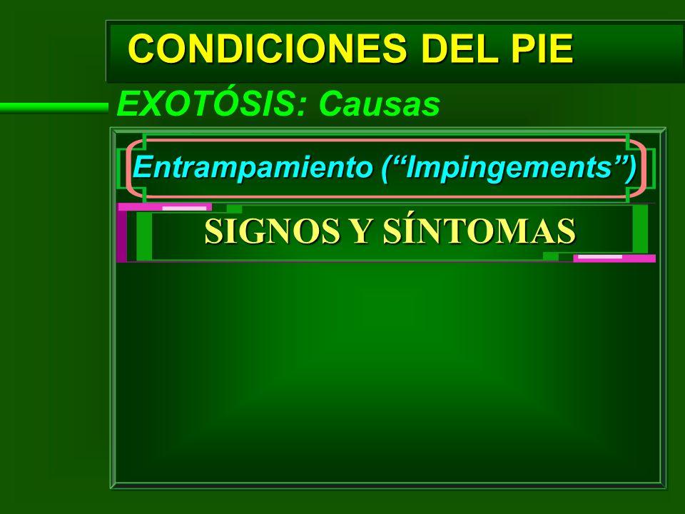 CONDICIONES DEL PIE EXOTÓSIS: Causas Entrampamiento (Impingements) SIGNOS Y SÍNTOMAS