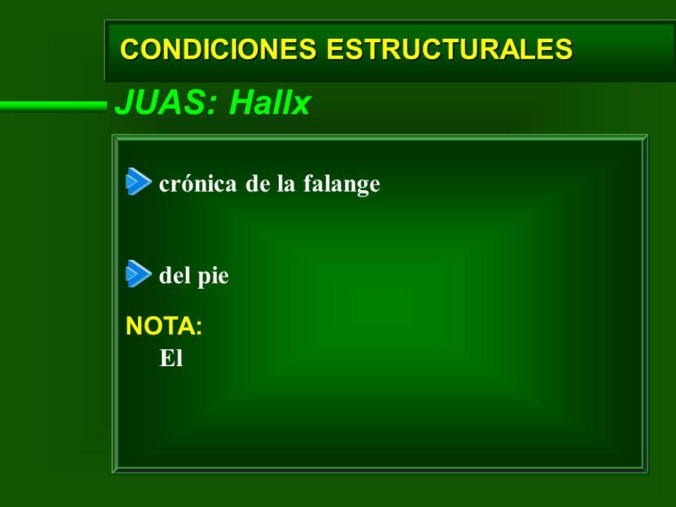 CONDICIONES ESTRUCTURALES JUAS: Hallx crónica de la falange del pie NOTA: El