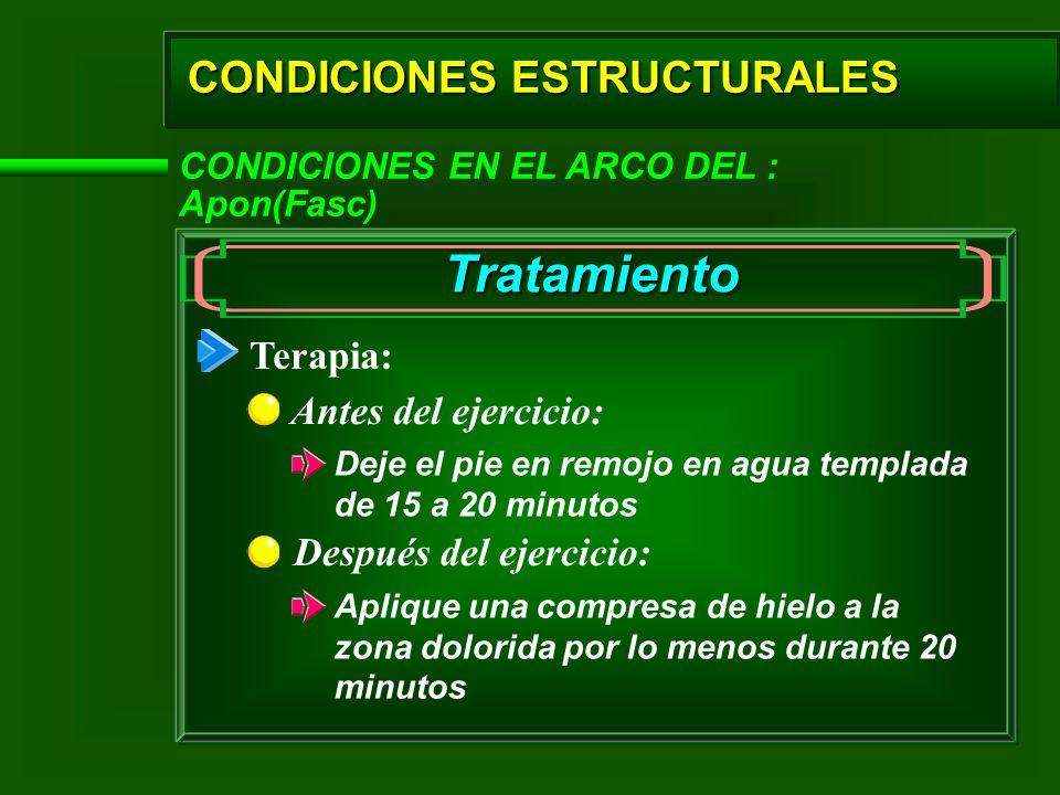 CONDICIONES ESTRUCTURALES CONDICIONES EN EL ARCO DEL : Apon(Fasc) Tratamiento Terapia: Antes del ejercicio: Deje el pie en remojo en agua templada de