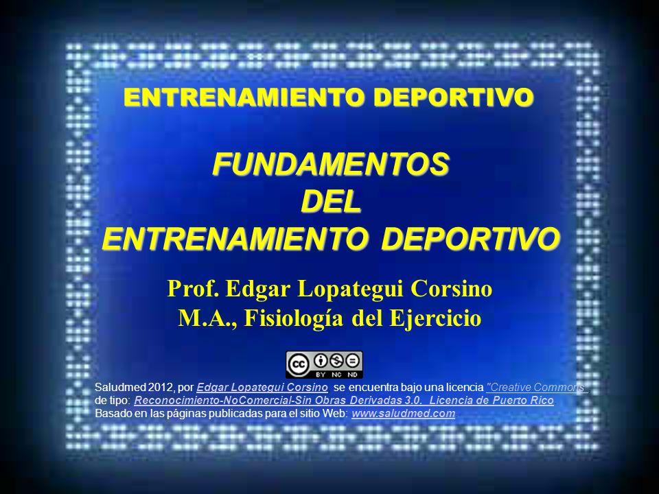 ENTRENAMIENTO DEPORTIVO Prof. Edgar Lopategui Corsino M.A., Fisiología del Ejercicio Saludmed 2012, por Edgar Lopategui Corsino, se encuentra bajo una