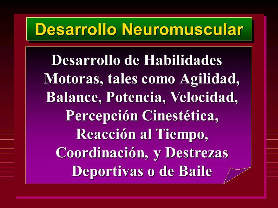 Desarrollo Neuromuscular Desarrollo de Habilidades Motoras, tales como Agilidad, Balance, Potencia, Velocidad, Percepción Cinestética, Reacción al Tie
