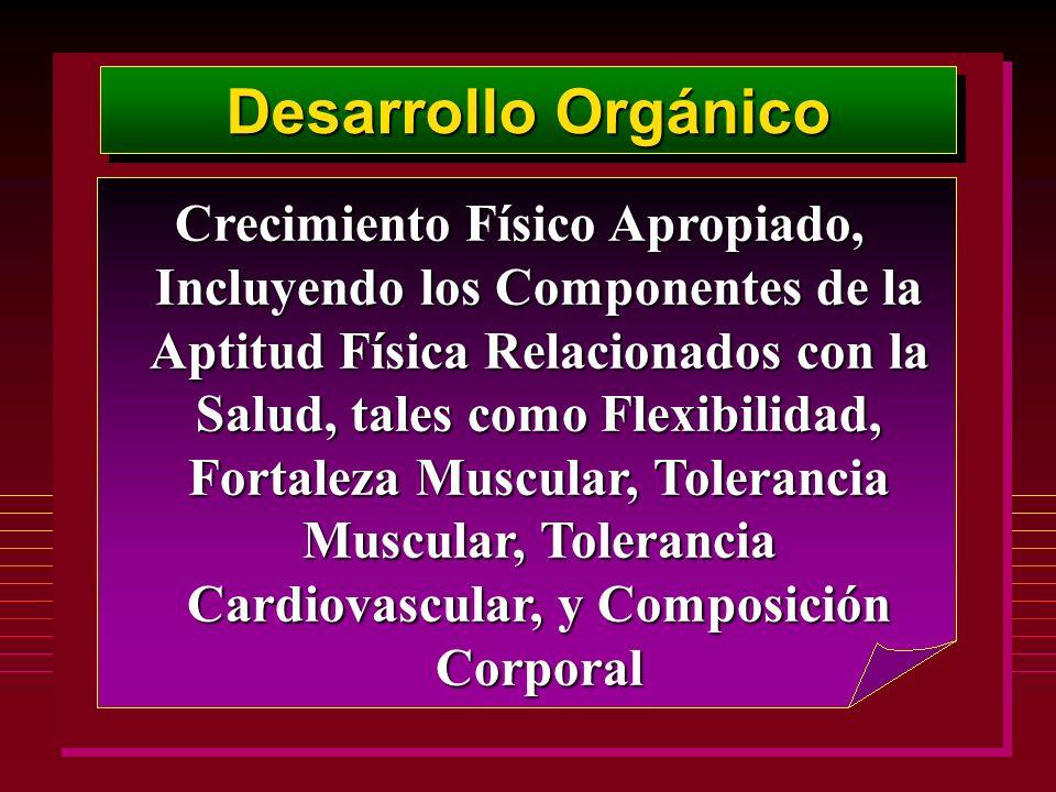 Desarrollo Orgánico Crecimiento Físico Apropiado, Incluyendo los Componentes de la Aptitud Física Relacionados con la Salud, tales como Flexibilidad,