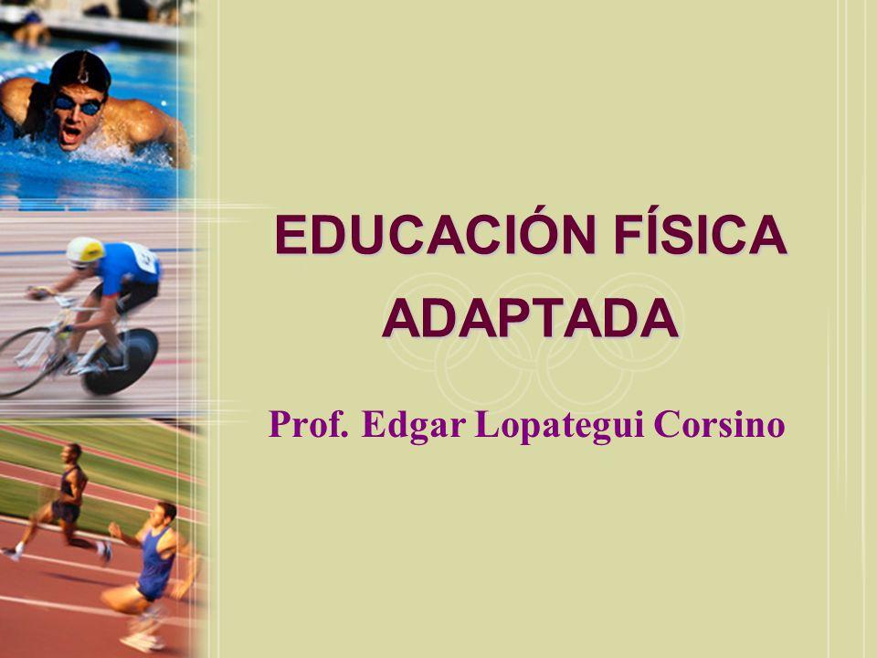 EDUCACIÓN FÍSICA ADAPTADA Prof. Edgar Lopategui Corsino