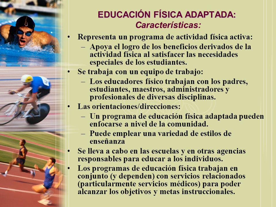 EDUCACIÓN FÍSICA ADAPTADA: EDUCACIÓN FÍSICA ADAPTADA: Características: Representa un programa de actividad física activa: –Apoya el logro de los benef