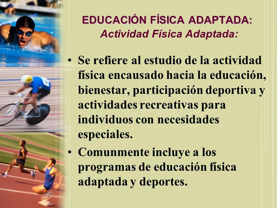 EDUCACIÓN FÍSICA ADAPTADA: EDUCACIÓN FÍSICA ADAPTADA: Actividad Física Adaptada: Se refiere al estudio de la actividad física encausado hacia la educa