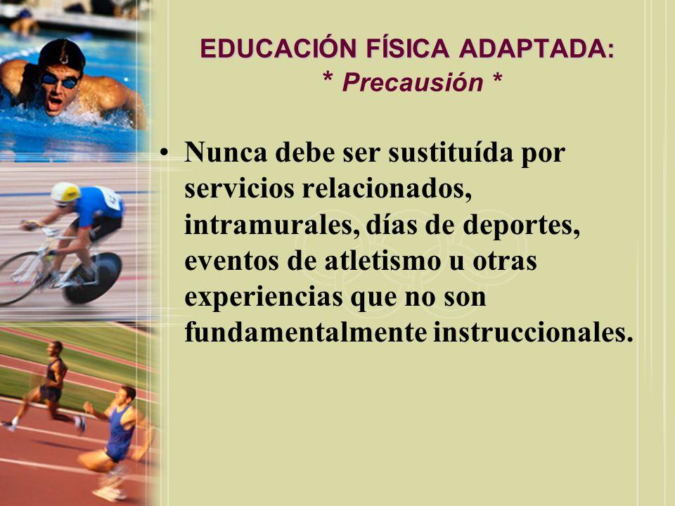 EDUCACIÓN FÍSICA ADAPTADA: EDUCACIÓN FÍSICA ADAPTADA: * Precausión * Nunca debe ser sustituída por servicios relacionados, intramurales, días de depor
